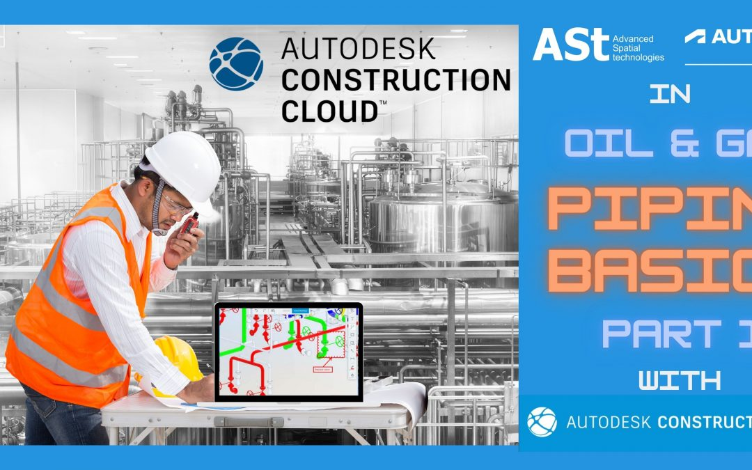 Autodesk Construction Cloud in the Oil & Gas Industry – Part 1