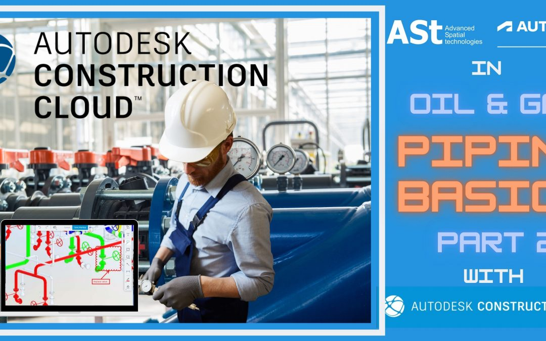 Autodesk Construction Cloud in the Oil & Gas Industry – Part 2